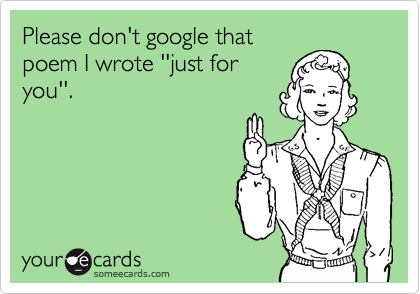 Please don't google that poem I wrote ''just for you''.