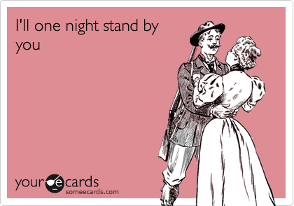 I'll one night stand by you
