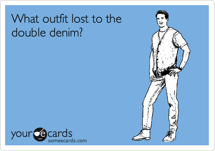 What outfit lost to the double denim?