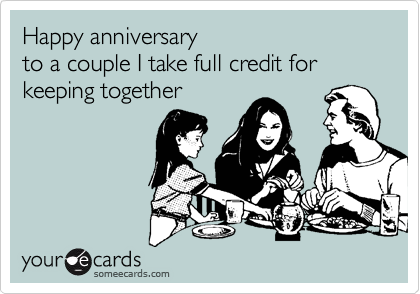 Happy anniversary  to a couple I take full credit for  keeping together