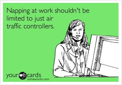 Napping at work shouldn't be limited to just air traffic controllers.