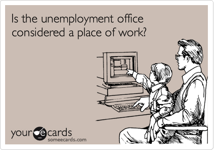 Is the unemployment office considered a place of work?