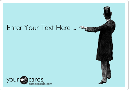 Enter Your Text Here ...