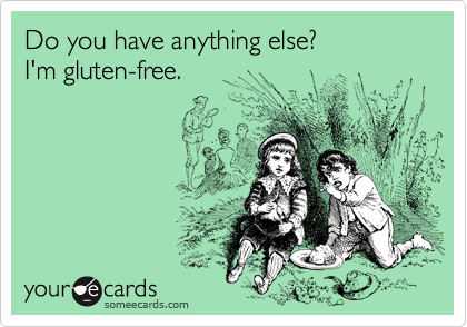 Do you have anything else? I'm gluten-free.