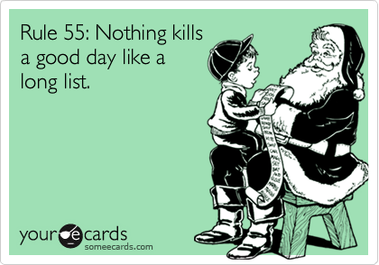 Rule 55: Nothing kills a good day like a long list.