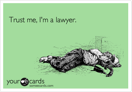 Trust me, I'm a lawyer.