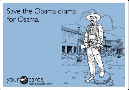 Save the Obama drama for Osama.