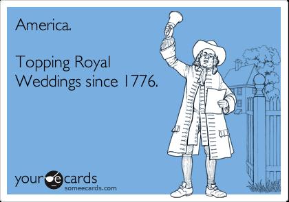 America.   Topping Royal Weddings since 1776.
