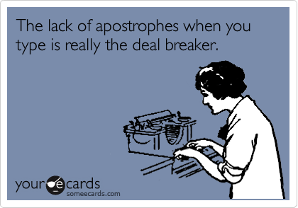 The lack of apostrophes when you type is really the deal breaker.
