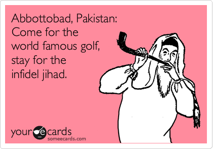 Abbottobad, Pakistan: Come for the world famous golf, stay for the infidel jihad.