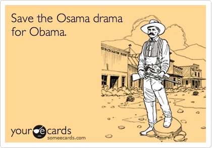 Save the Osama drama for Obama.