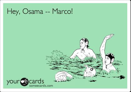 Hey, Osama -- Marco!