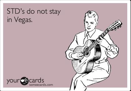 STD's do not stay  in Vegas.