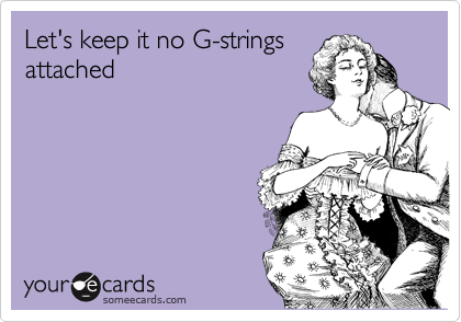 Let's keep it no G-strings attached