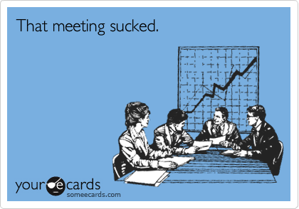 That meeting sucked.