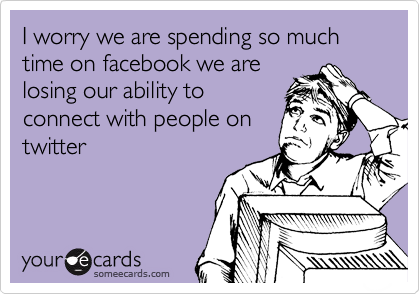 Funny Flirting Ecard: I worry we are spending so much time on facebook we are losing our ability to connect with people on twitter.