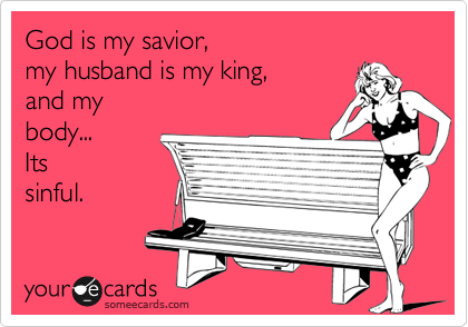 God Is My Savior My Husband Is My King And My Body Its Sinful