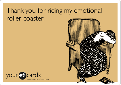 Thank you for riding my emotional roller-coaster.
