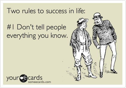 Two rules to success in life:    %231 Don't tell people  everything you know.