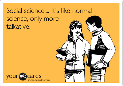 Image result for social scientists like regular scientists but more talkative