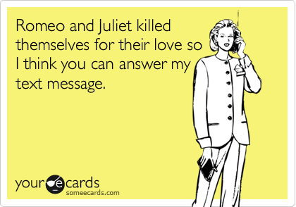 Funny Love Quotes Someecards : Romeo And Juliet Killed Themselves For Their Love So I Think You Can ...