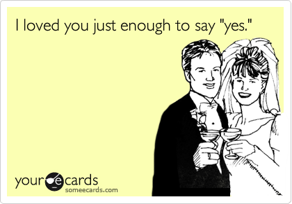 """I loved you just enough to say """"yes."""""""