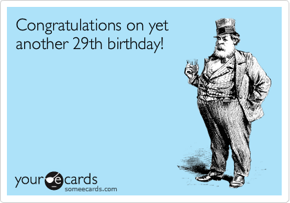 Congratulations on yet another 29th birthday!