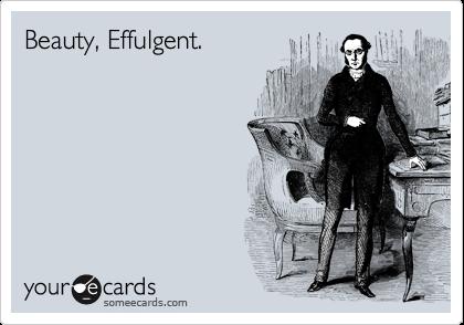 Beauty, Effulgent.