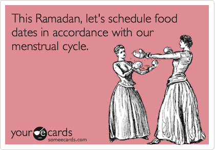 This Ramadan, let's schedule food dates in accordance with our menstrual cycle.