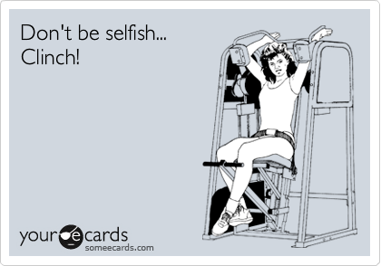 Don't be selfish... Clinch!