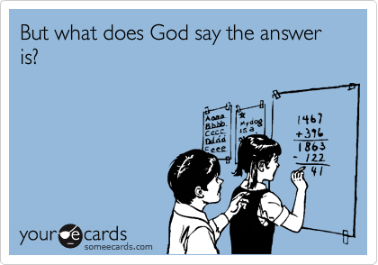 someecards.com - But what does God say the answer is?