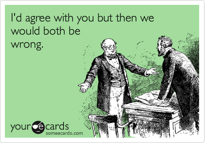 I'd agree with you but then we would both be wrong.