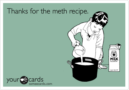 Thanks for the meth recipe.
