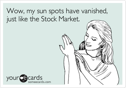 Wow, my sun spots have vanished, just like the Stock Market.