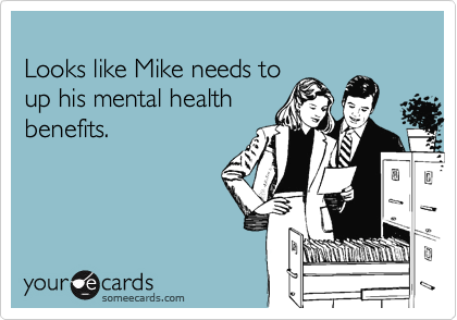Looks like Mike needs to up his mental health benefits.
