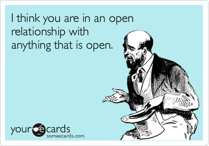 I think you are in an open relationship with anything that is open.