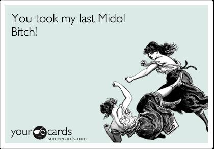 You took my last Midol Bitch!