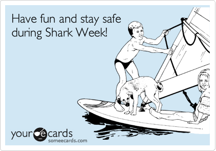 Have fun and stay safe during Shark Week!