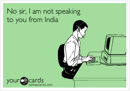 No sir, I am not speaking to you from India