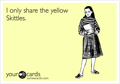 I only share the yellow Skittles.