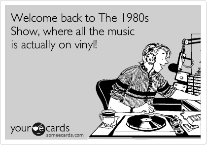 Welcome back to The 1980s Show, where all the music is actually on vinyl!