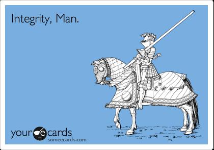 Integrity, Man.
