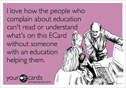 I love how the people who complain about education can't read or understand what's on this ECard without someone with an education helping them.