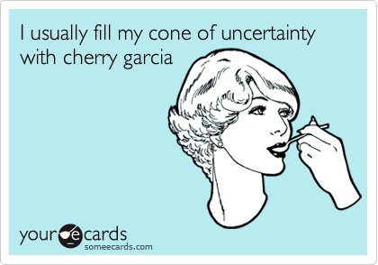 I usually fill my cone of uncertainty with cherry garcia
