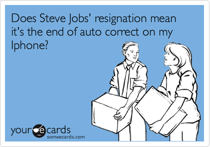 Does Steve Jobs' resignation mean it's the end of auto correct on my Iphone?