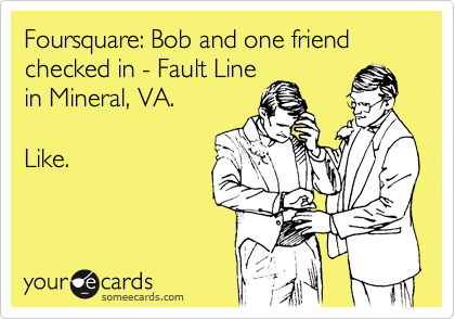 Foursquare: Bob and one friend checked in - Fault Line in Mineral, VA.  Like.