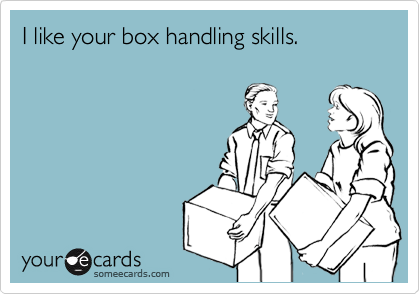 I like your box handling skills.