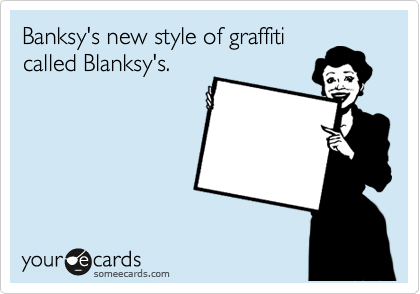 Banksy's new style of graffiti called Blanksy's.