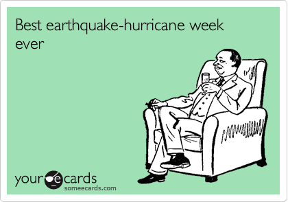 Best earthquake-hurricane week ever