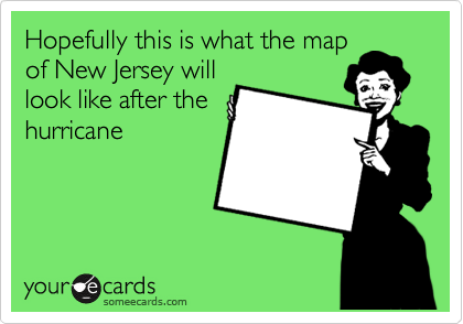 Hopefully this is what the map of New Jersey will look like after the hurricane